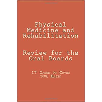 Physical Medicine and Rehabilitation Review for the Oral Boards