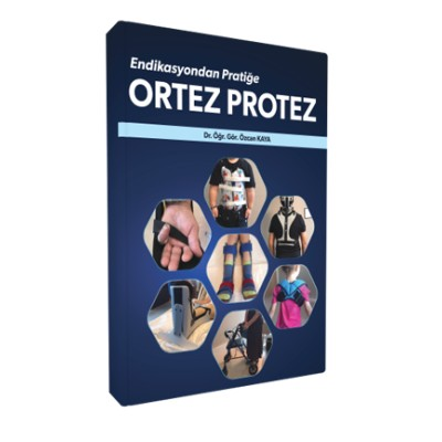 Ortez Protez Endikasyondan Pratiğe