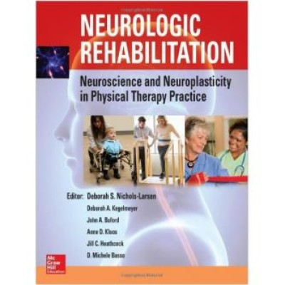 Neurologic Rehabilitation: Neuroscience and Neuroplasticity in Physical Therapy Practice 1st Edition