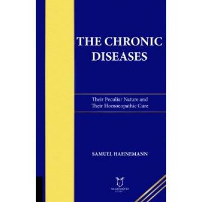 The Chronic Diseases (Their Peculiar Nature and Their Homœopathic Cure)