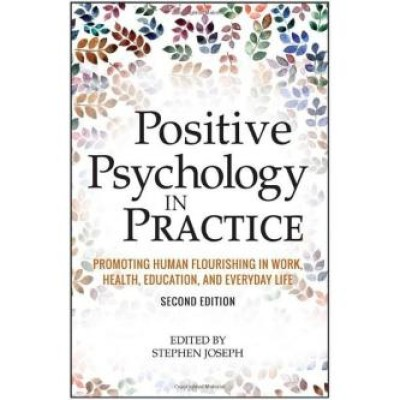 Positive Psychology in Practice: Promoting Human Flourishing in Work, Health, Education, and Everyday Life Hardcover