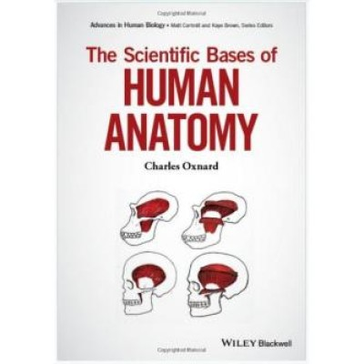 Scientific Bases of Human Anatomy: Developmental, Functional and Evolutionary Bases (Advances in Human Biology)